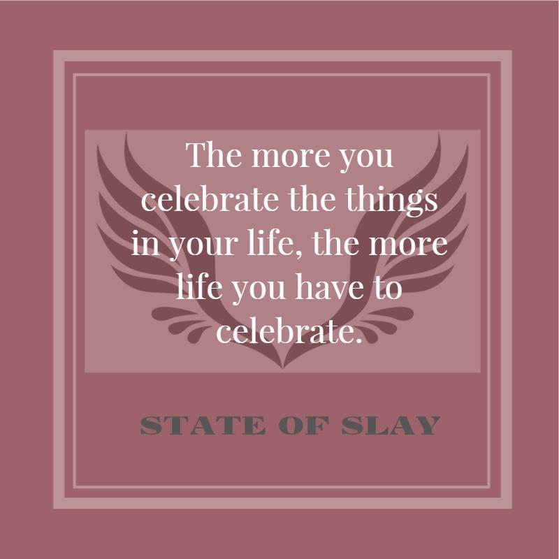 State Of Slay Celebrate Life