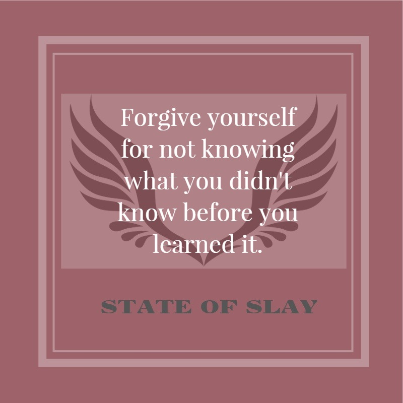State Of Slay Forgive Yourself Didn't Know