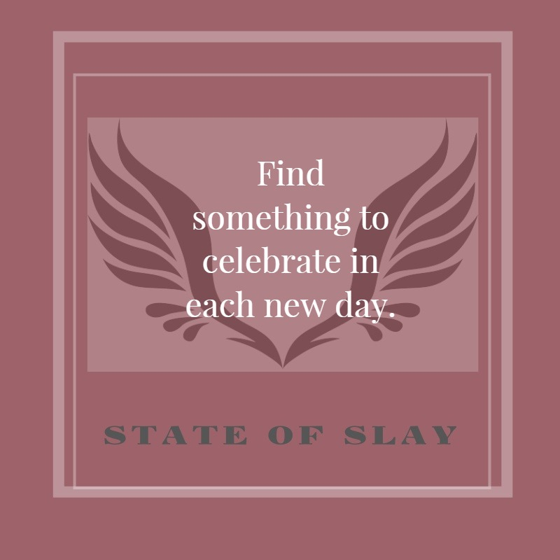 State Of Slay Celebrate Each New Day