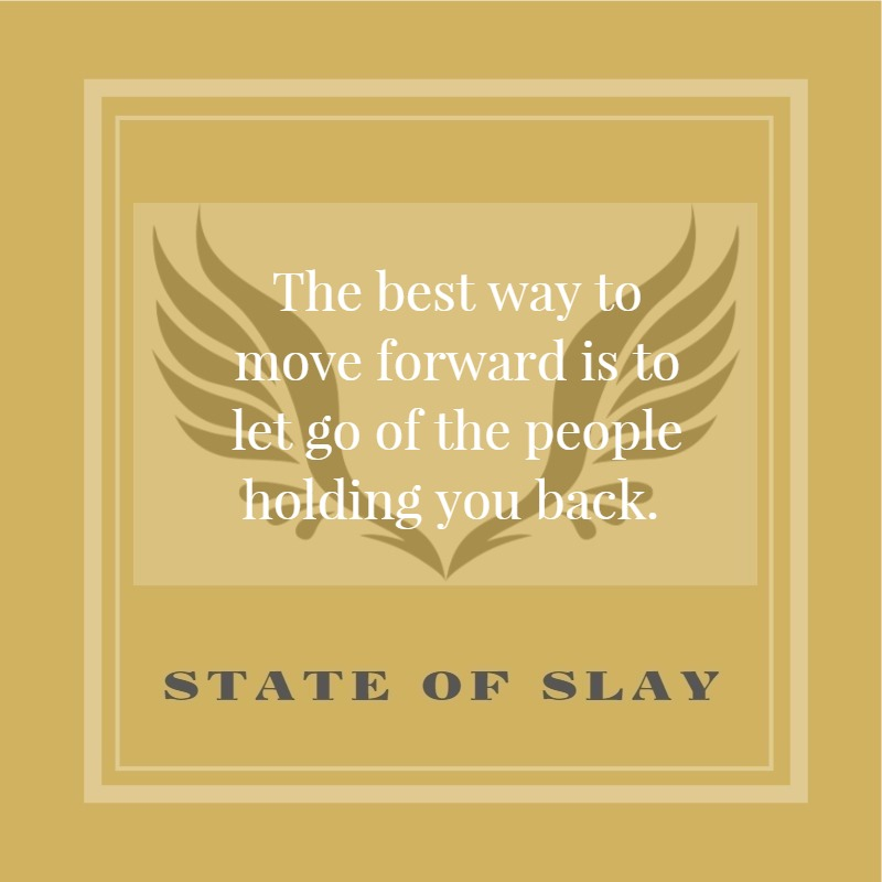 State Of Slay Move Forward Holding You Back