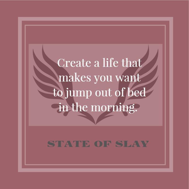 State Of Slay Create A Life.jpg