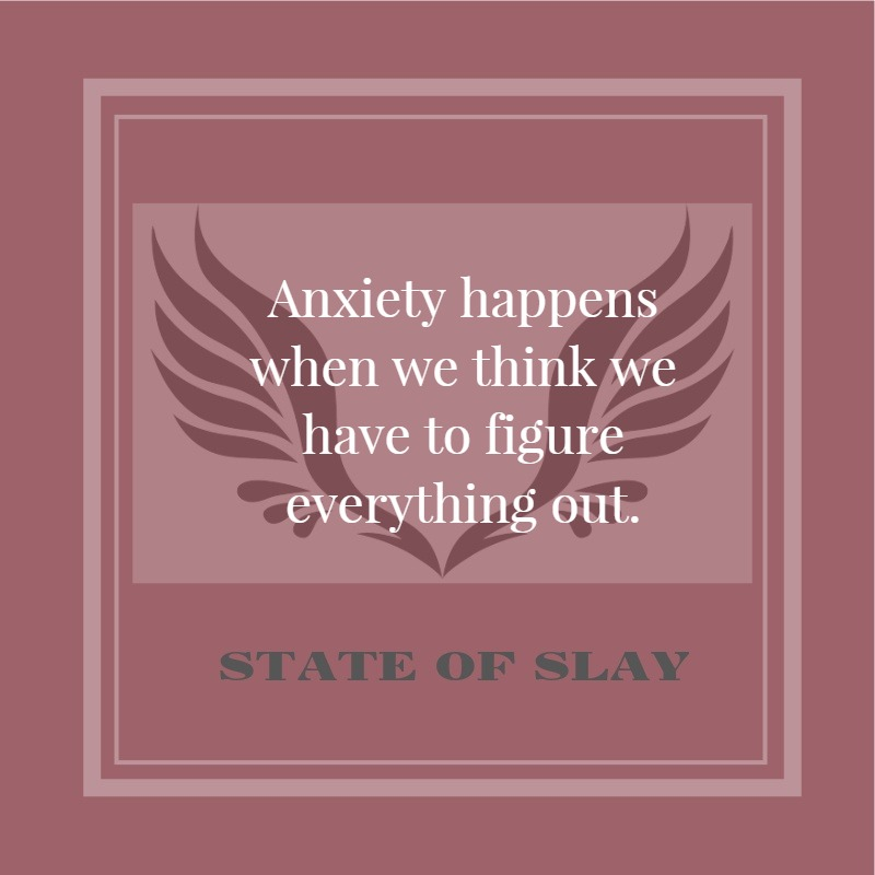 State Of Slay Anxiety Figure Out