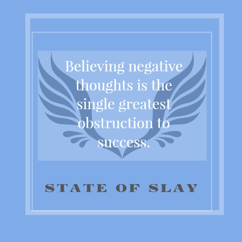 State Of Slay Believing Negative Thoughts