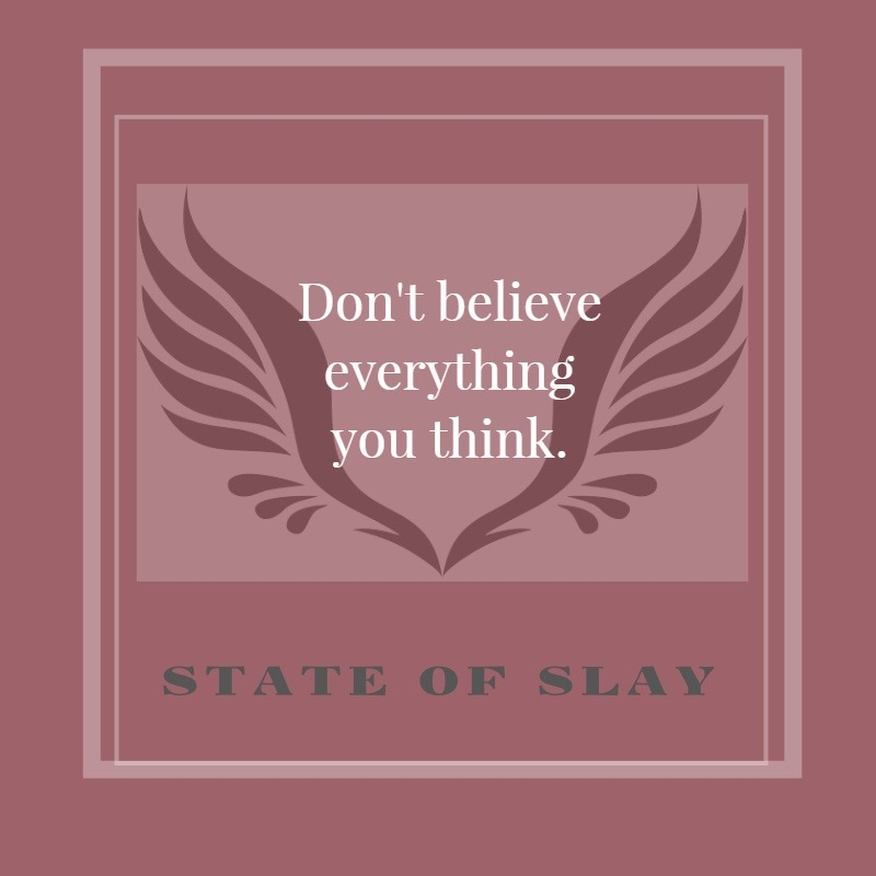 State Of Slay Dont Believe Think