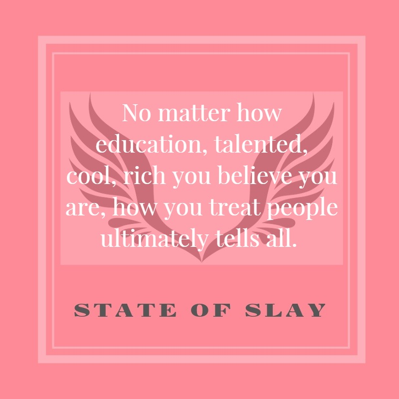 State Of Slay How You Treat People
