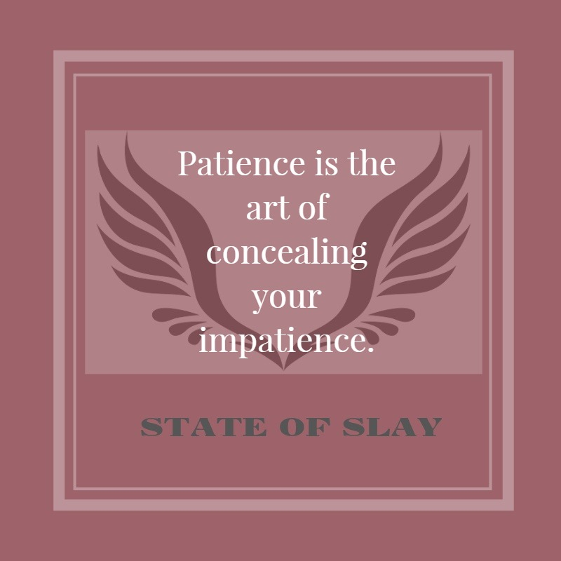 State Of Slay Patience Impatience