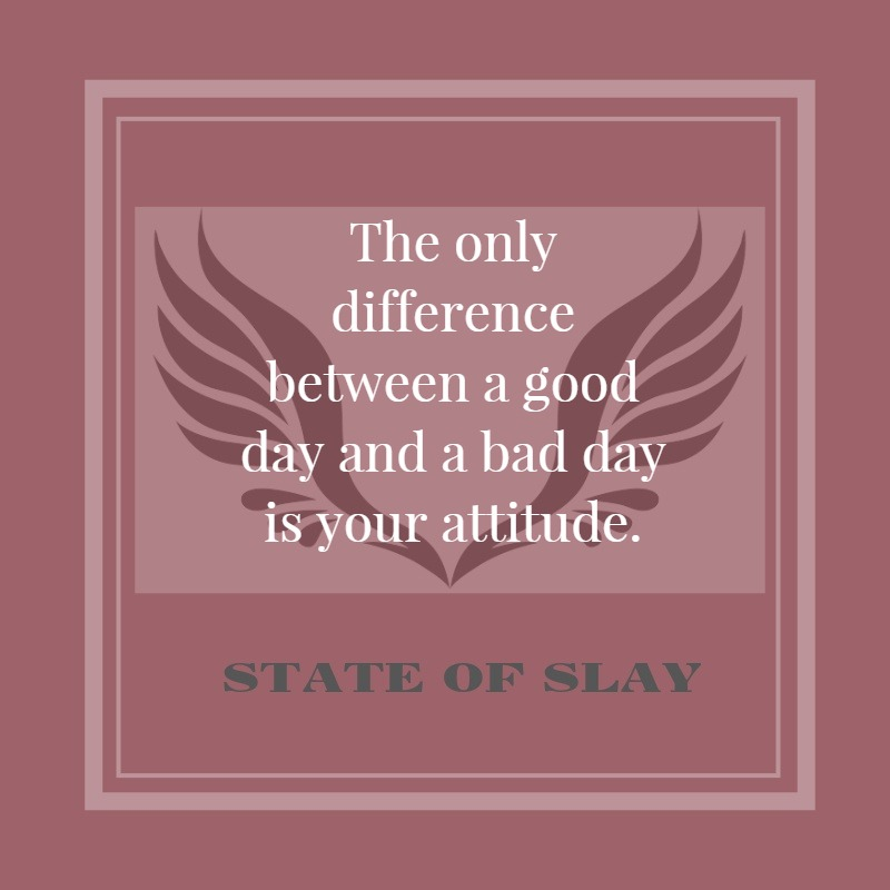 State Of Slay Your Attitude
