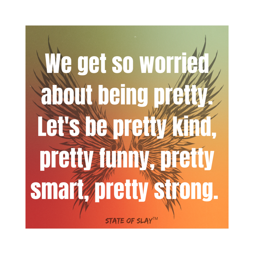 Be pretty kind