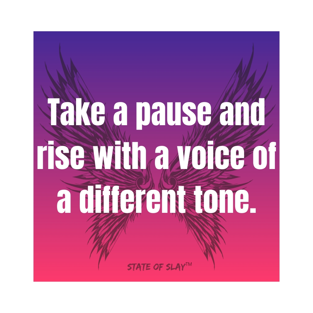 Take a pause and rise with a voice of a different tone.